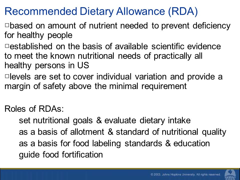 Recommended Dietary Allowance (RDA) based on amount of nutrient needed to prevent deficiency for healthy people established on the basis of available