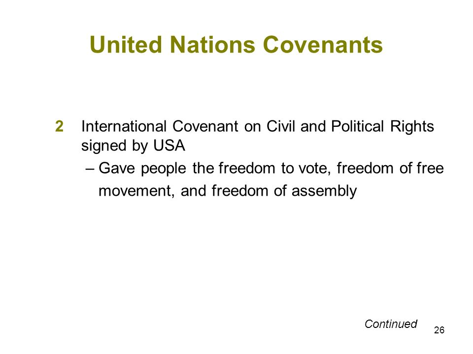 26 United Nations Covenants 2International Covenant on Civil and Political Rights signed by USA – Gave people the freedom to vote, freedom of free mov