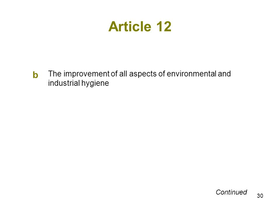 30 Article 12 b The improvement of all aspects of environmental and industrial hygiene Continued