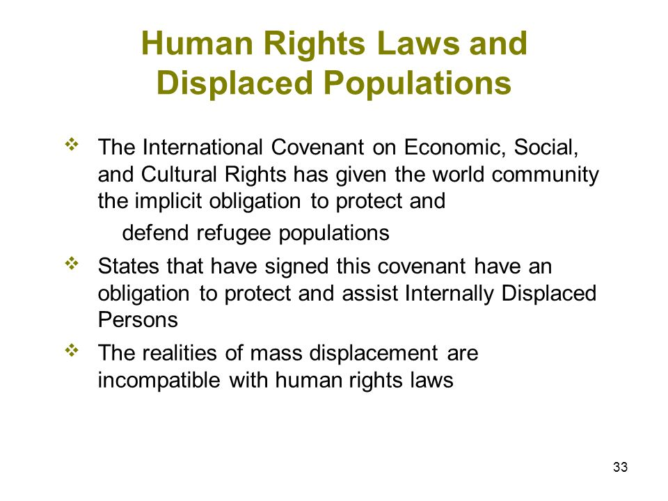 33 Human Rights Laws and Displaced Populations The International Covenant on Economic, Social, and Cultural Rights has given the world community the i