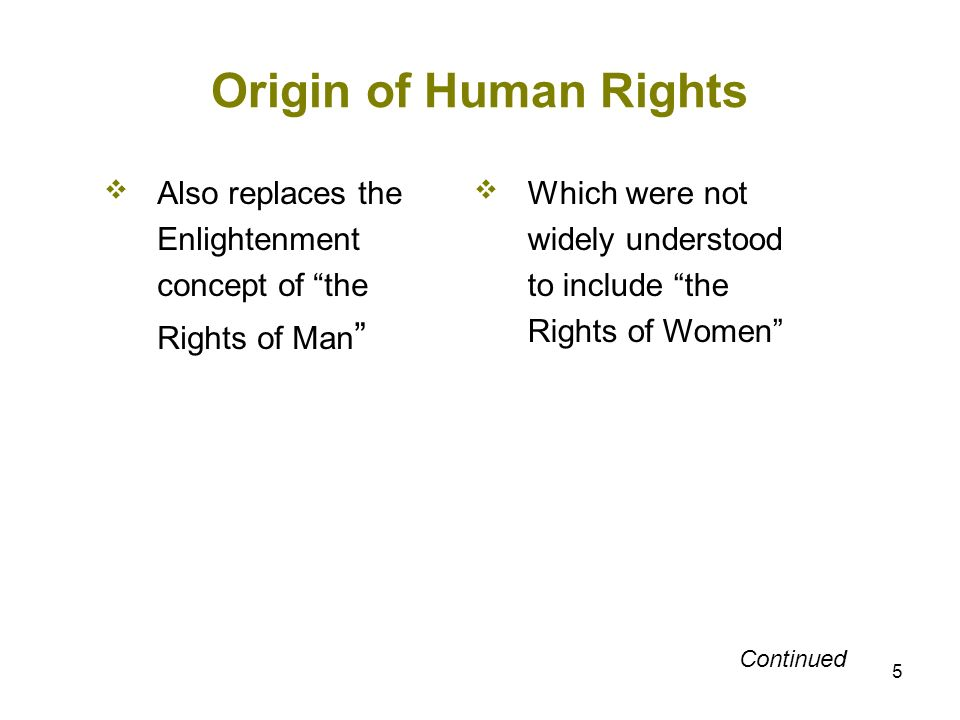 5 Origin of Human Rights Also replaces the Enlightenment concept of the Rights of Man Which were not widely understood to include the Rights of Women