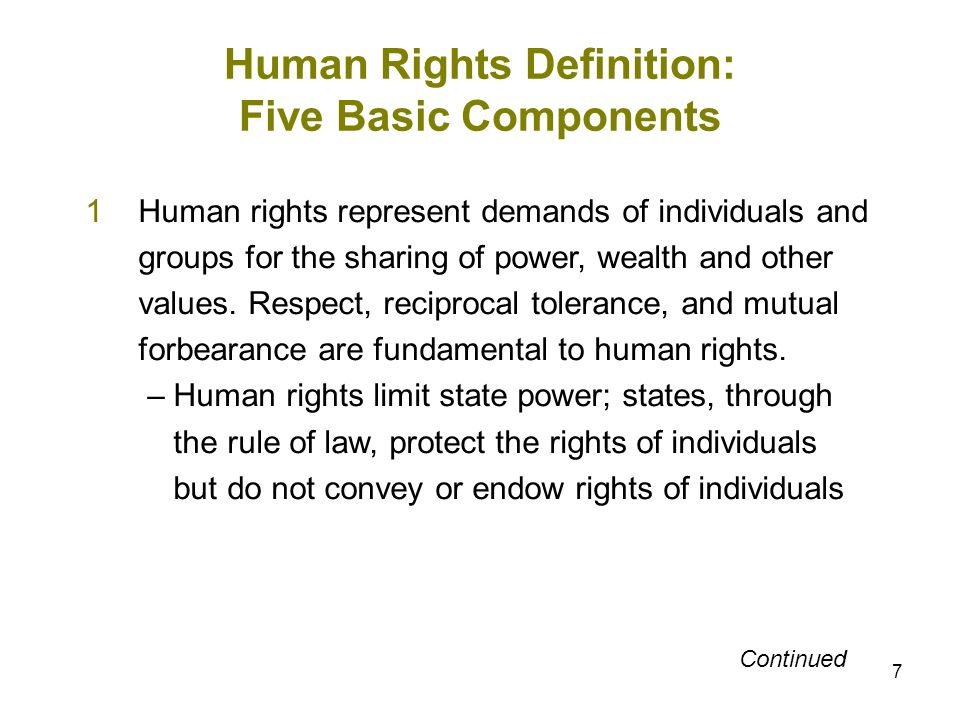 7 Human Rights Definition: Five Basic Components 1Human rights represent demands of individuals and groups for the sharing of power, wealth and other