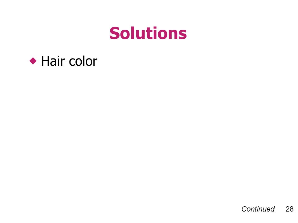 Continued 28 Hair color Solutions