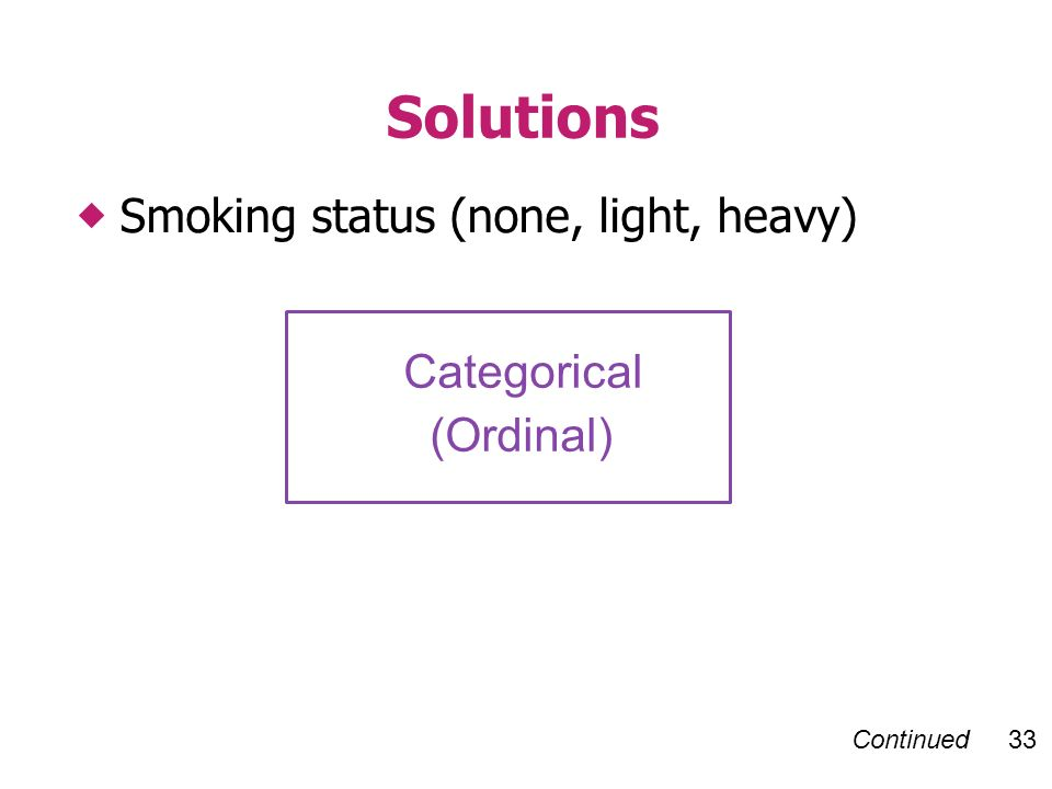 Continued 33 Smoking status (none, light, heavy) Solutions Categorical (Ordinal)