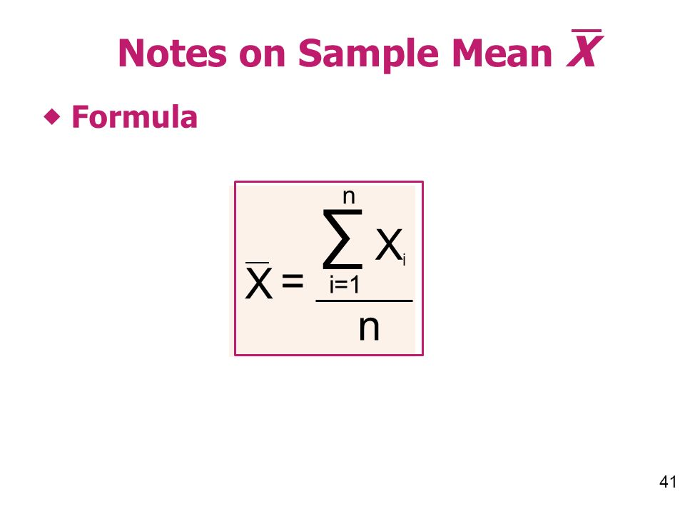 41 Notes on Sample Mean X Formula n XiXi X = i=1 n