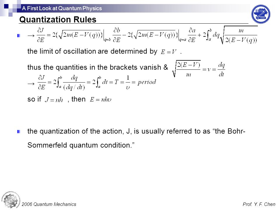 the limit of oscillation are determined by. thus the quantities in the brackets vanish & so if, then the quantization of the action, J, is usually ref