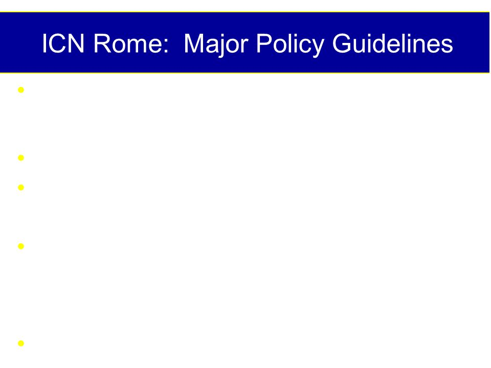 ICN Rome: Major Policy Guidelines Commitment to promote nutritional well- being Strengthen agricultural policies Environmentally sound and sustainable development Growth with equity: Economic growth and equitable sharing by all population segments Priority to most nutritionally vulnerable