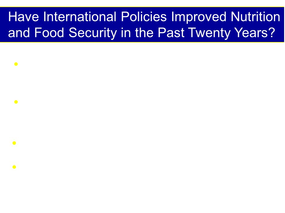Have International Policies Improved Nutrition and Food Security in the Past Twenty Years.