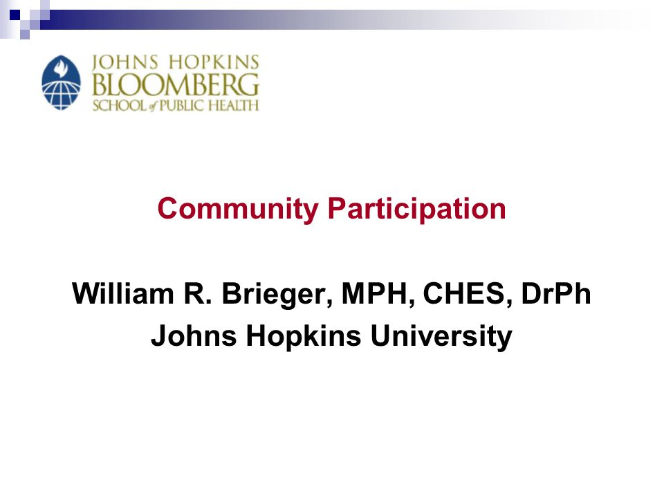 Community Participation William R. Brieger, MPH, CHES, DrPh Johns Hopkins University