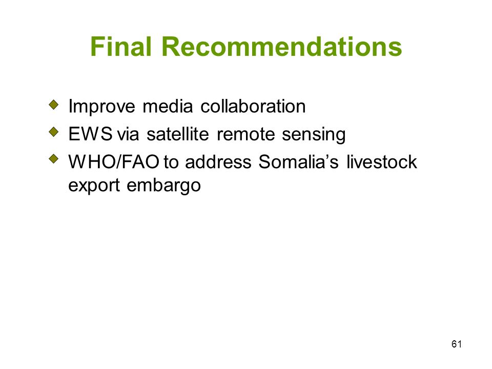 61 Final Recommendations Improve media collaboration EWS via satellite remote sensing WHO/FAO to address Somalias livestock export embargo