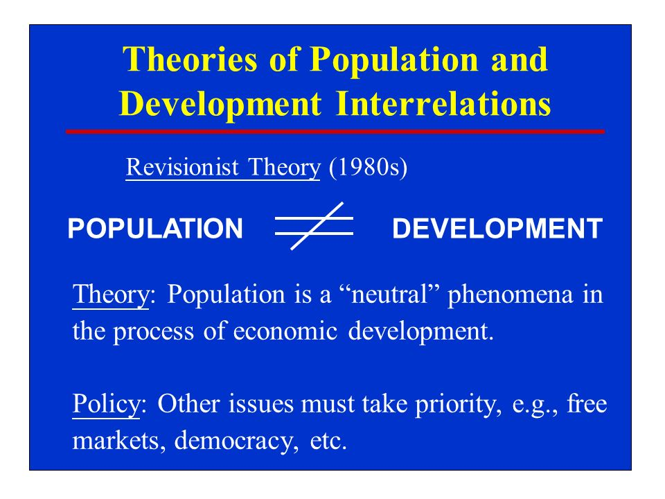 Theories of Population and Development Interrelations Theory: Population is a neutral phenomena in the process of economic development.