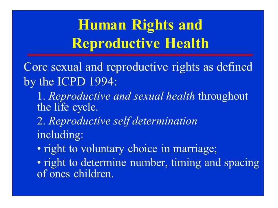 Human Rights and Reproductive Health Core sexual and reproductive rights as defined by the ICPD 1994: 1.