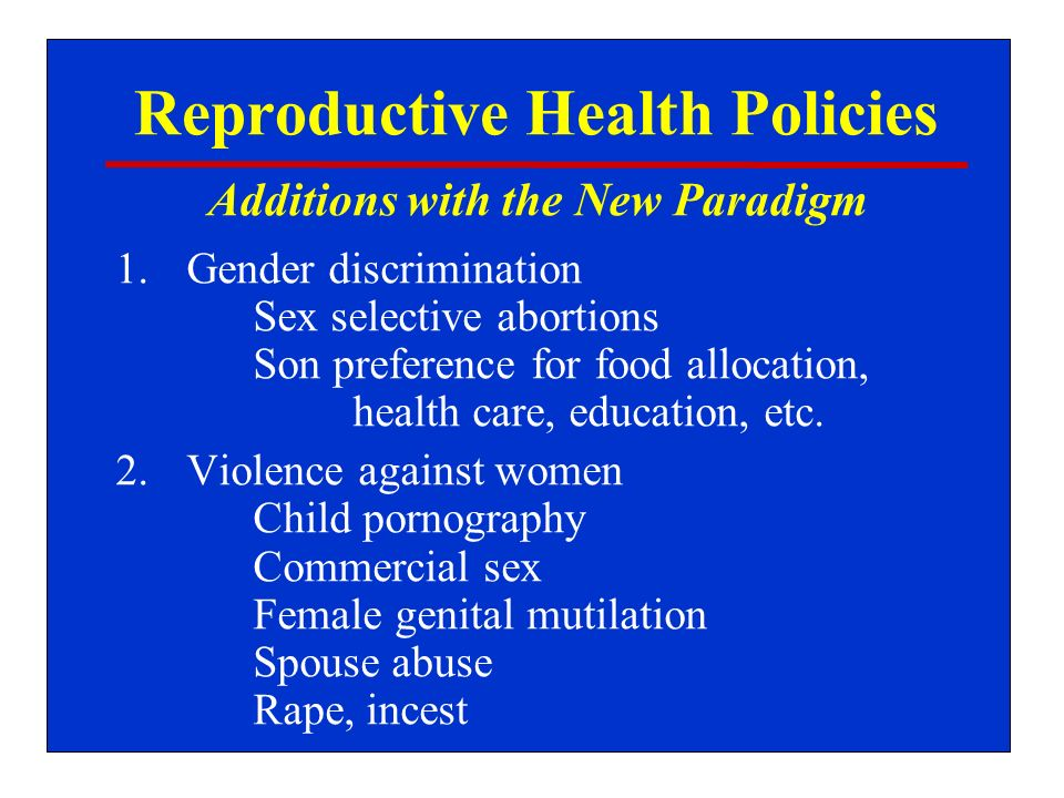 Reproductive Health Policies 1.Gender discrimination Sex selective abortions Son preference for food allocation, health care, education, etc.