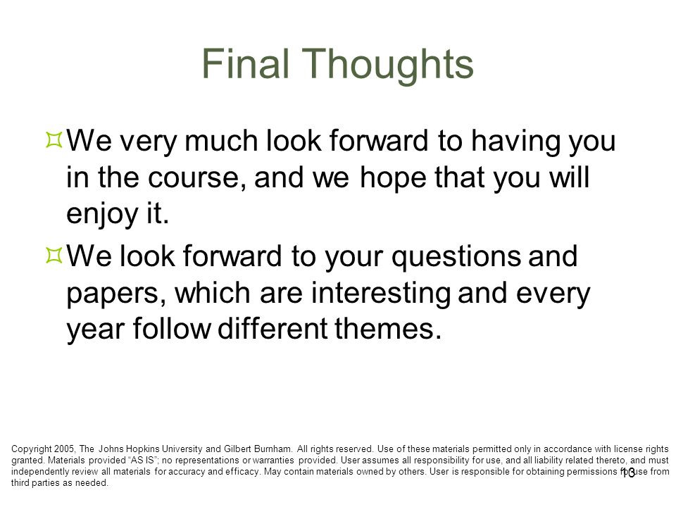 13 Final Thoughts We very much look forward to having you in the course, and we hope that you will enjoy it. We look forward to your questions and pap