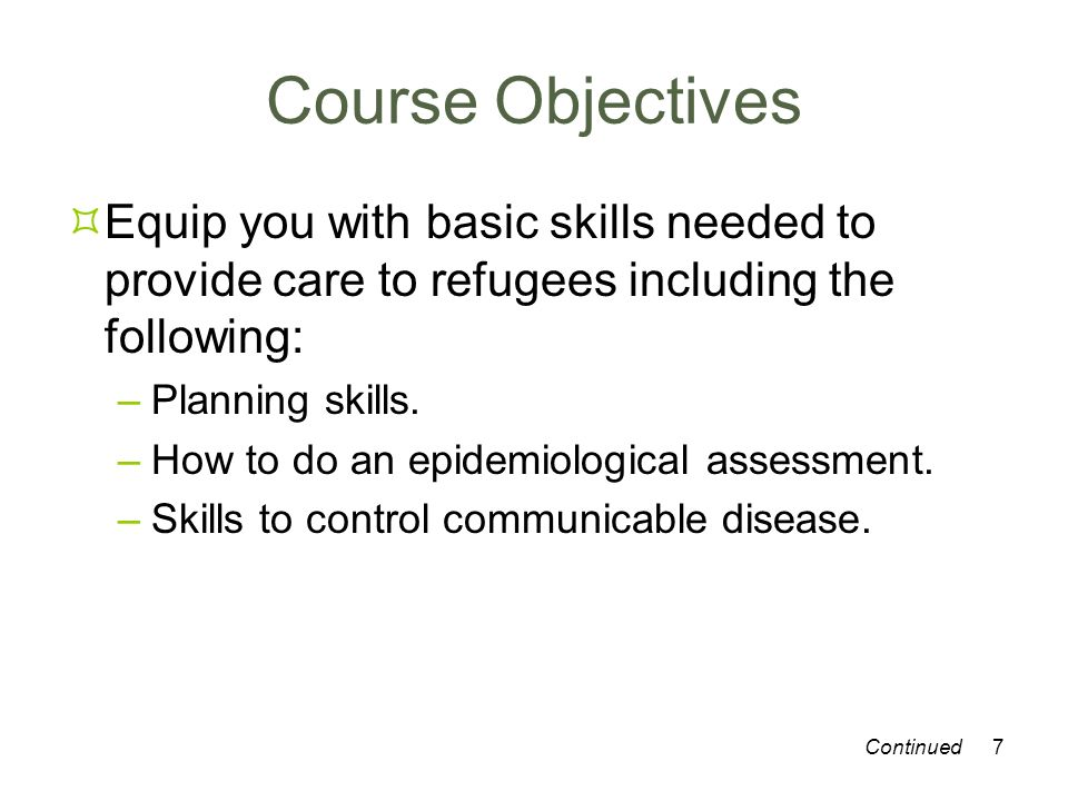 7 Course Objectives Equip you with basic skills needed to provide care to refugees including the following: –Planning skills. –How to do an epidemiolo