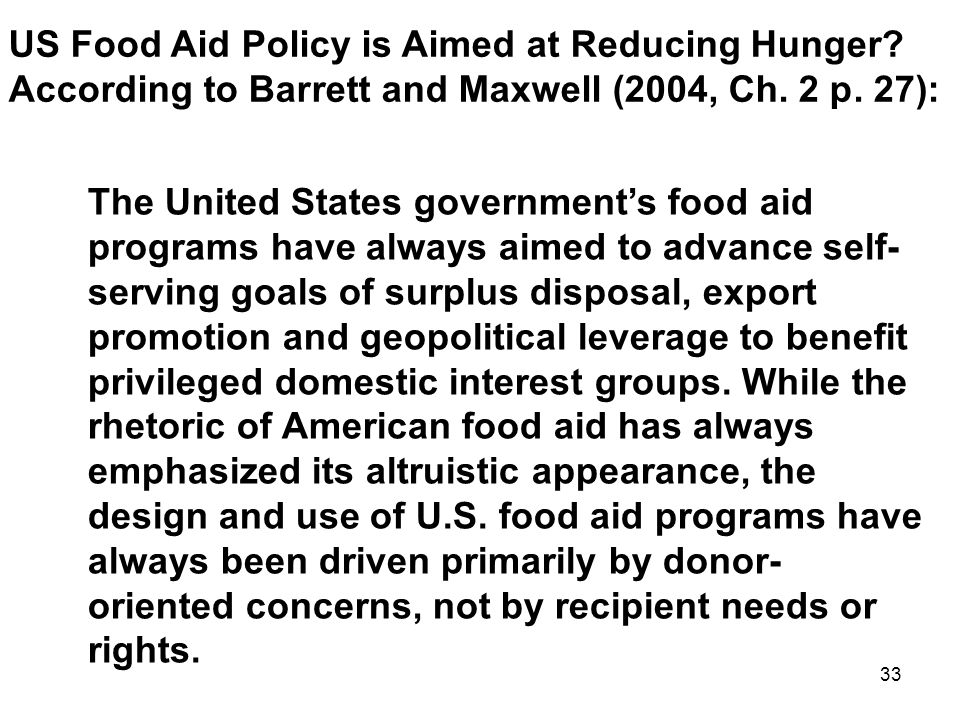 US Food Aid Policy is Aimed at Reducing Hunger. According to Barrett and Maxwell (2004, Ch.