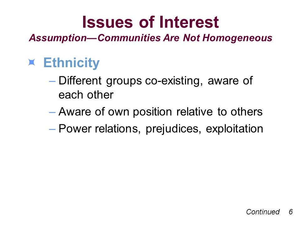 Gender –Roles –Power –Economic access –Decision making Implies community action approach to change Issues of Interest AssumptionCommunities Are Not Homogeneous 7