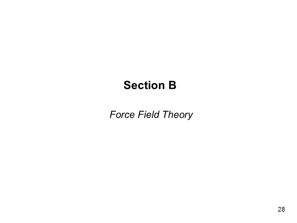 Section B Force Field Theory 28