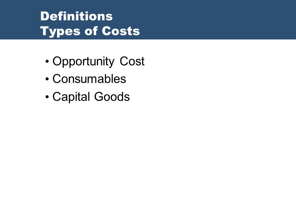 Opportunity Cost Consumables Capital Goods Definitions Types of Costs