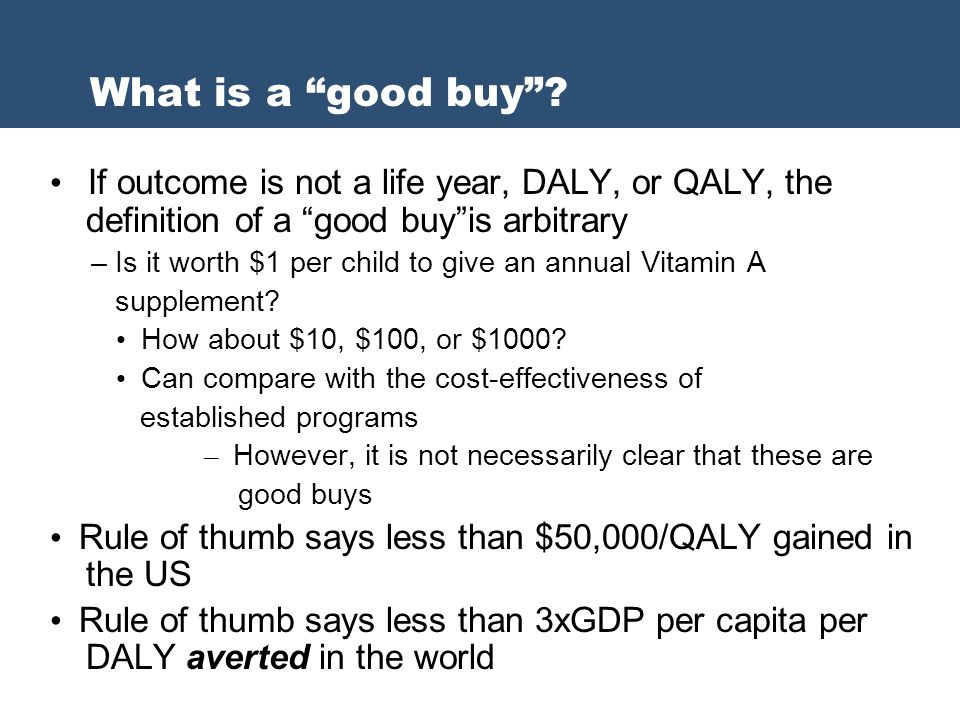 If outcome is not a life year, DALY, or QALY, the definition of a good buyis arbitrary – Is it worth $1 per child to give an annual Vitamin A suppleme