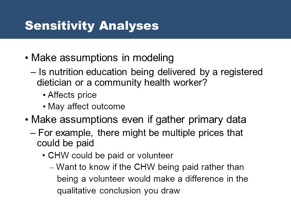 Sensitivity Analyses Make assumptions in modeling – Is nutrition education being delivered by a registered dietician or a community health worker? Aff