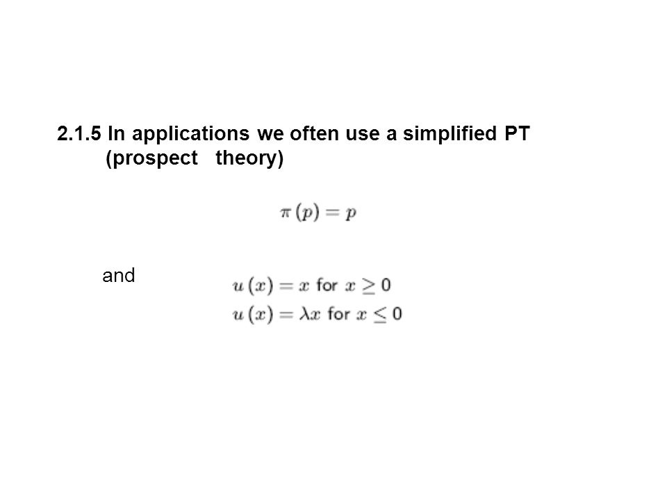 2.1.5 In applications we often use a simplified PT (prospect theory) and