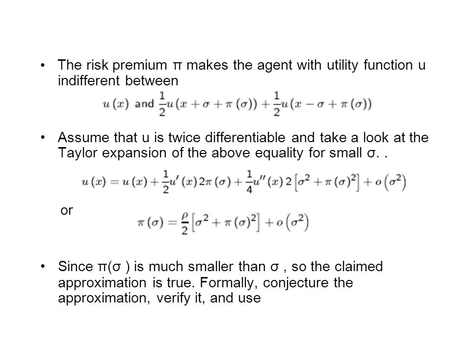 The risk premium π makes the agent with utility function u indifferent between Assume that u is twice differentiable and take a look at the Taylor expansion of the above equality for small σ..