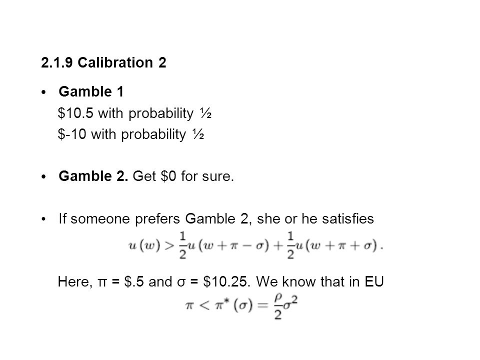 2.1.9 Calibration 2 Gamble 1 $10.5 with probability ½ $-10 with probability ½ Gamble 2.