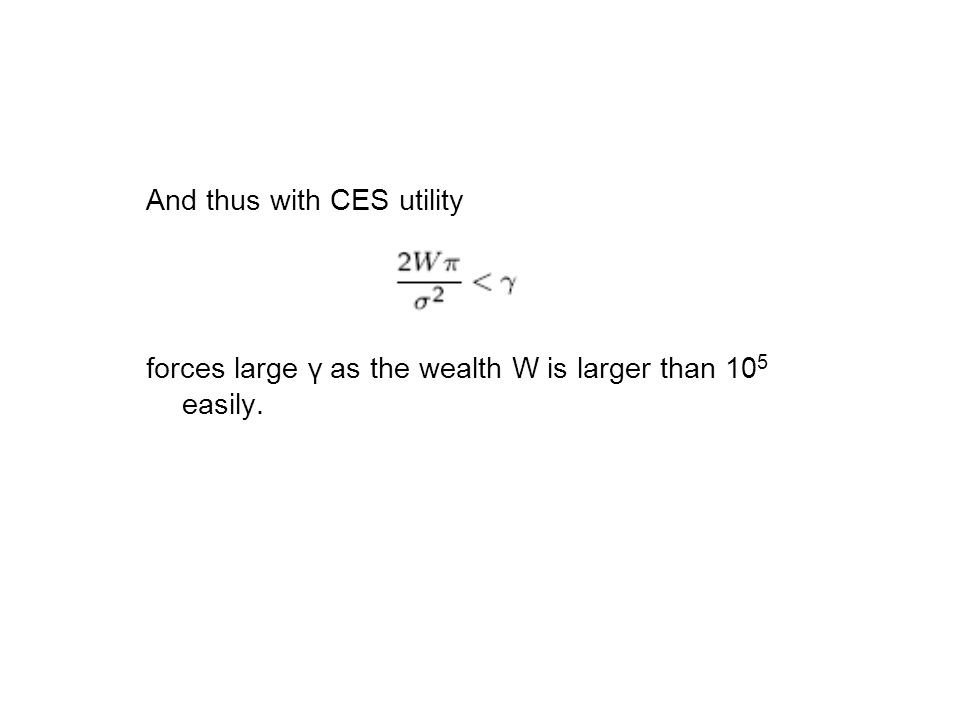 And thus with CES utility forces large γ as the wealth W is larger than 10 5 easily.