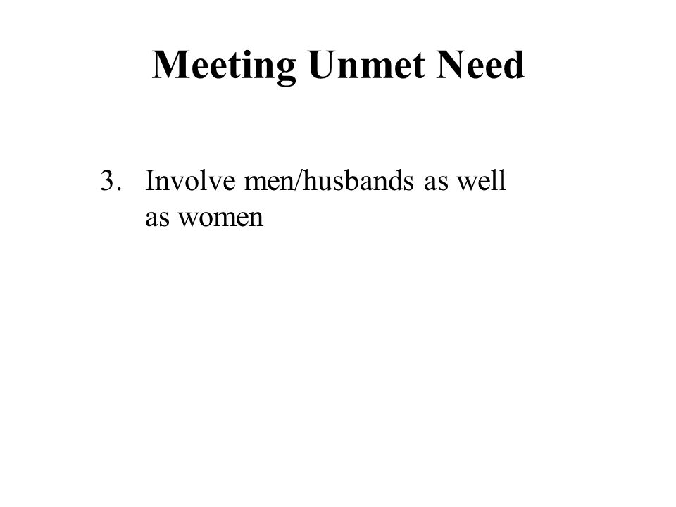 Meeting Unmet Need 3.Involve men/husbands as well as women