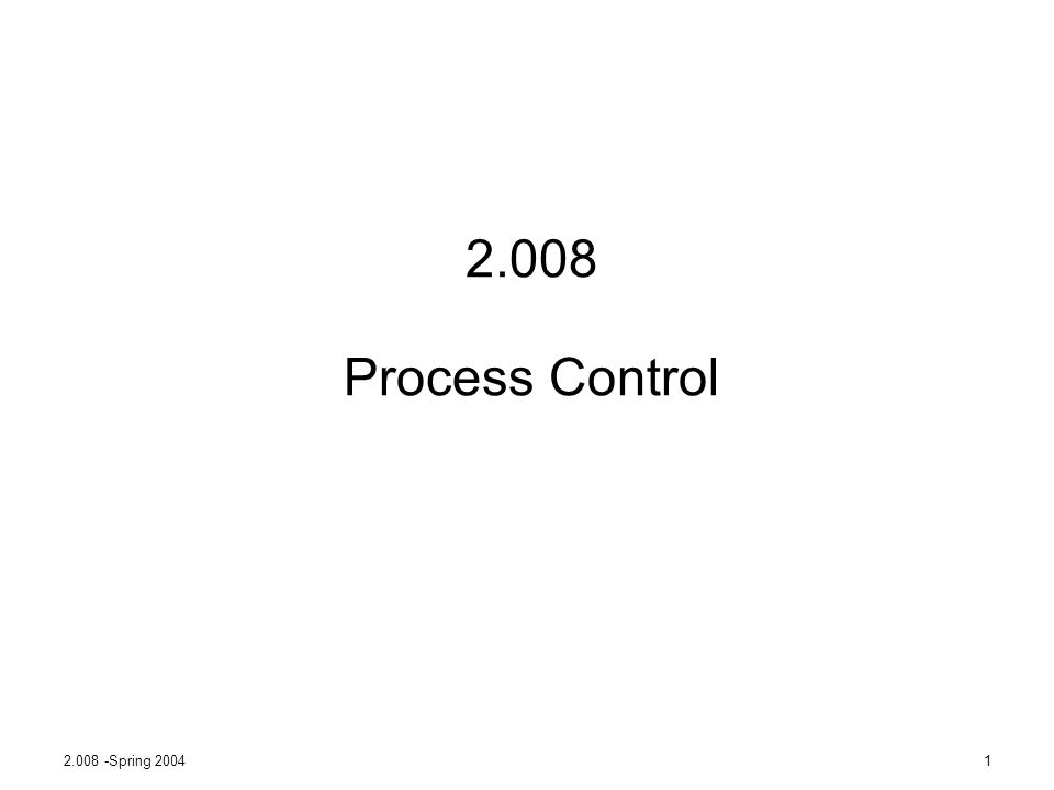 2.008 -Spring 20041 2.008 Process Control