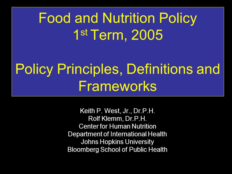 Food and Nutrition Policy 1 st Term, 2005 Policy Principles, Definitions and Frameworks Keith P.