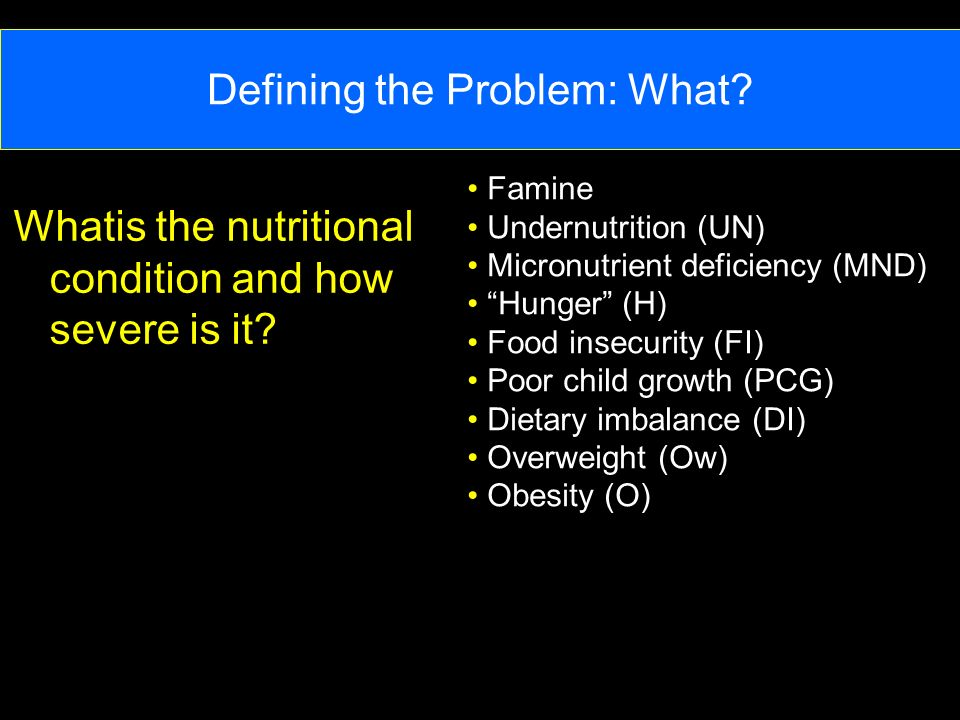 Defining the Problem: What. Whatis the nutritional condition and how severe is it.