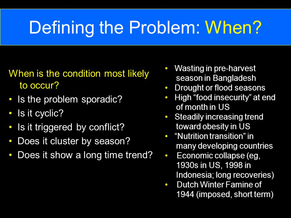 Defining the Problem: When. When is the condition most likely to occur.
