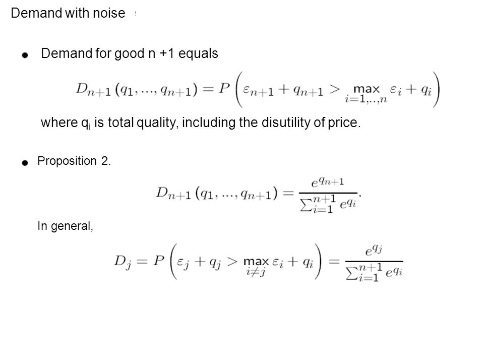 Demand with noise Demand for good n +1 equals where q i is total quality, including the disutility of price.