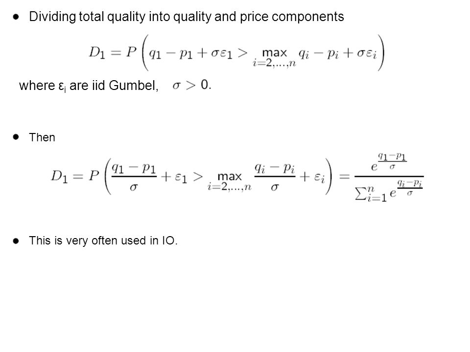 Dividing total quality into quality and price components where ε i are iid Gumbel, Then This is very often used in IO.