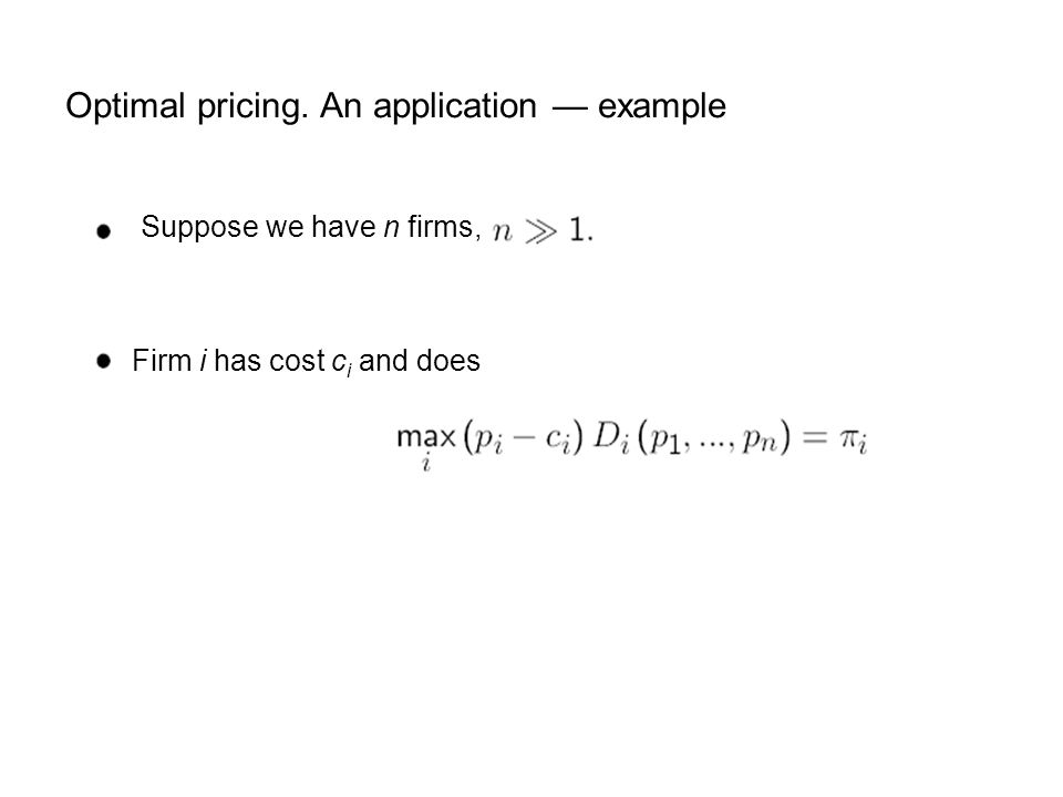 Optimal pricing. An application example Suppose we have n firms, Firm i has cost c i and does