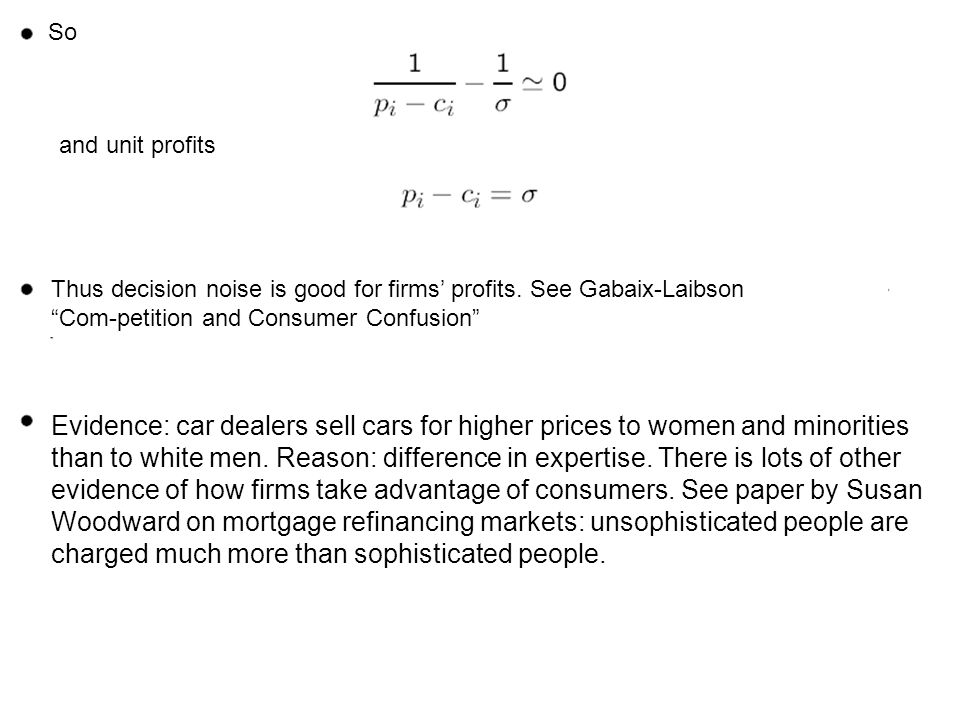 So and unit profits Thus decision noise is good for firms profits. See Gabaix-Laibson Com-petition and Consumer Confusion Evidence: car dealers sell c