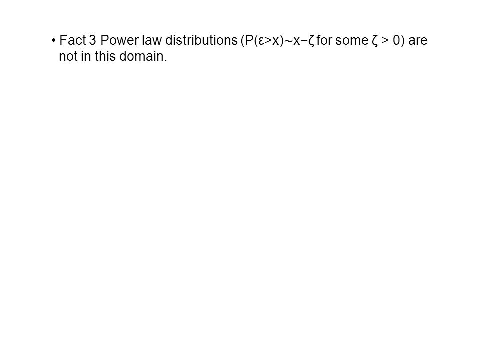 Fact 3 Power law distributions (P(ε>x) xζ for some ζ > 0) are not in this domain.