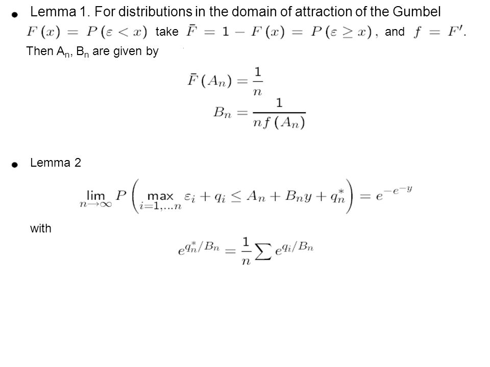 Lemma 1. For distributions in the domain of attraction of the Gumbel takeand Then A n, B n are given by Lemma 2 with