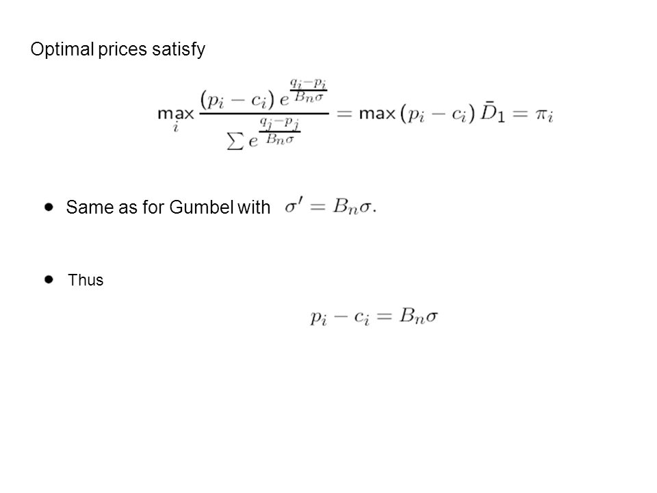 Optimal prices satisfy Same as for Gumbel with Thus