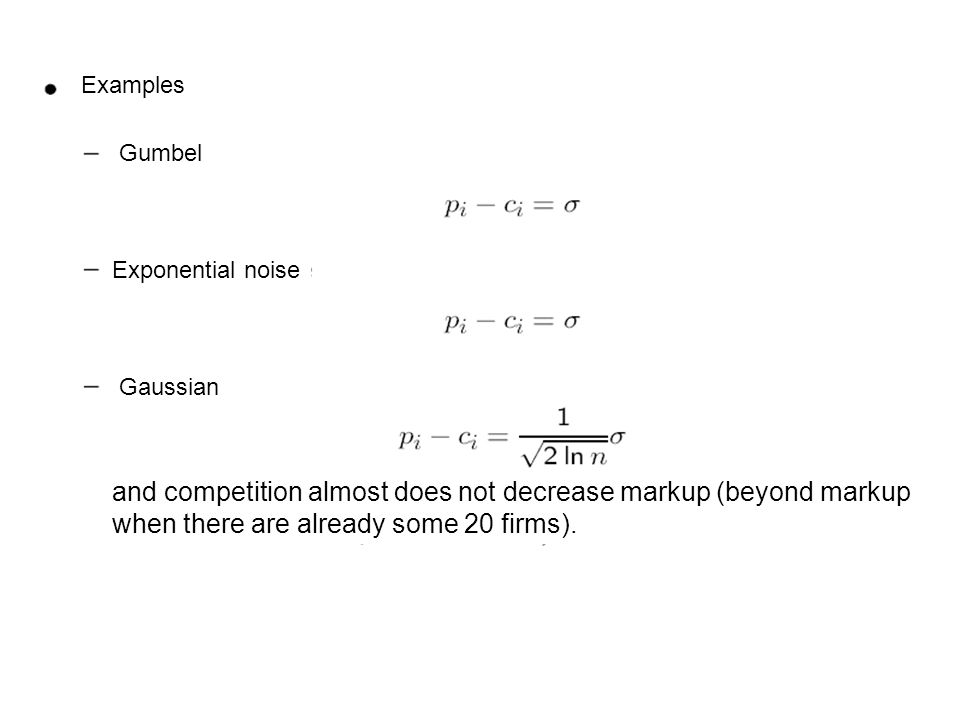 Examples Gumbel Exponential noise Gaussian and competition almost does not decrease markup (beyond markup when there are already some 20 firms).