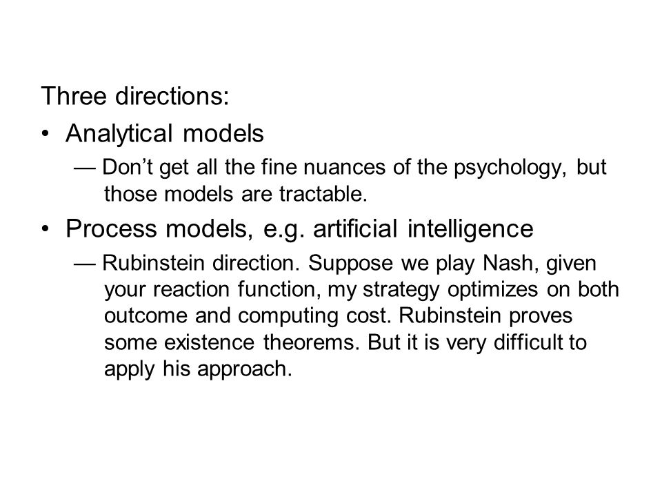Three directions: Analytical models Dont get all the fine nuances of the psychology, but those models are tractable.