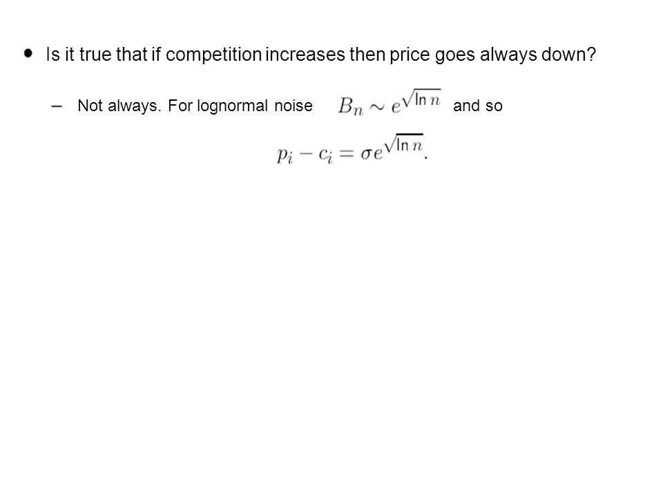Is it true that if competition increases then price goes always down? Not always. For lognormal noiseand so