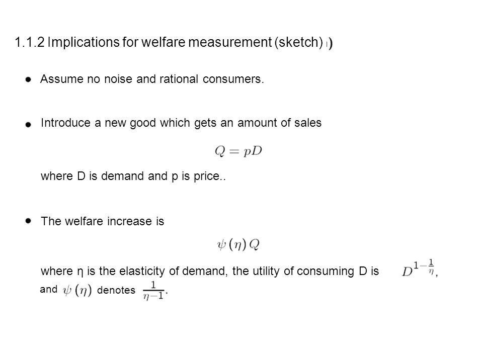 1.1.2 Implications for welfare measurement (sketch) Assume no noise and rational consumers. Introduce a new good which gets an amount of sales where D
