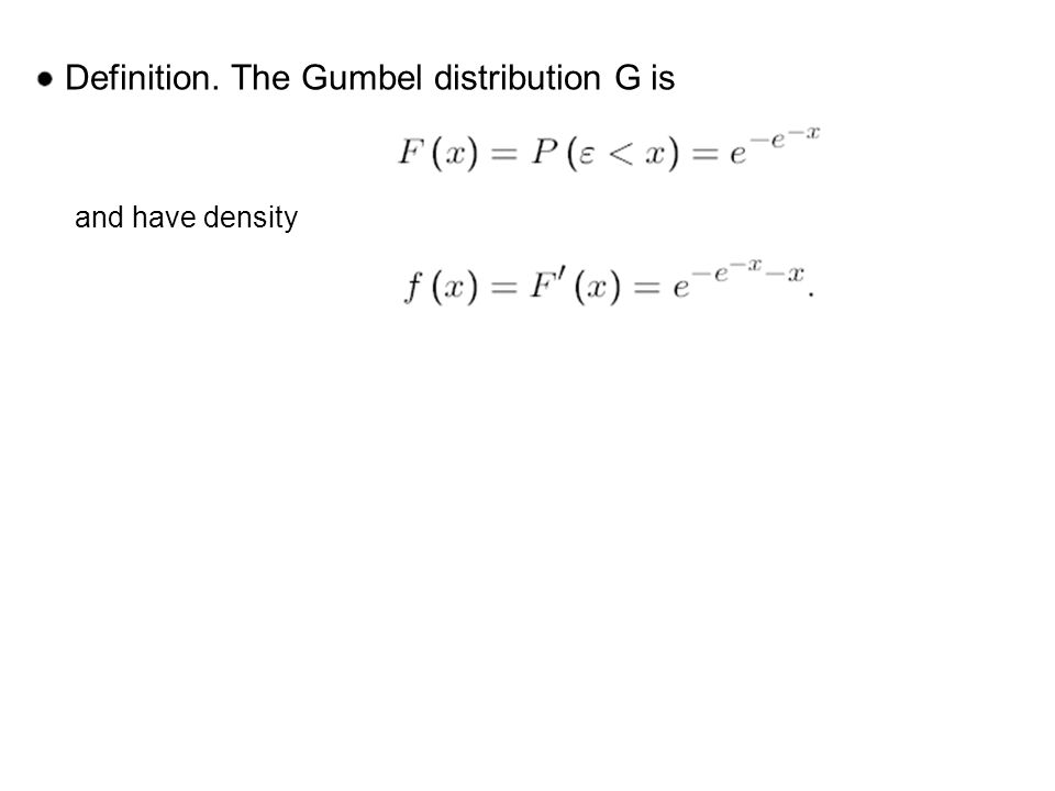 Definition. The Gumbel distribution G is and have density