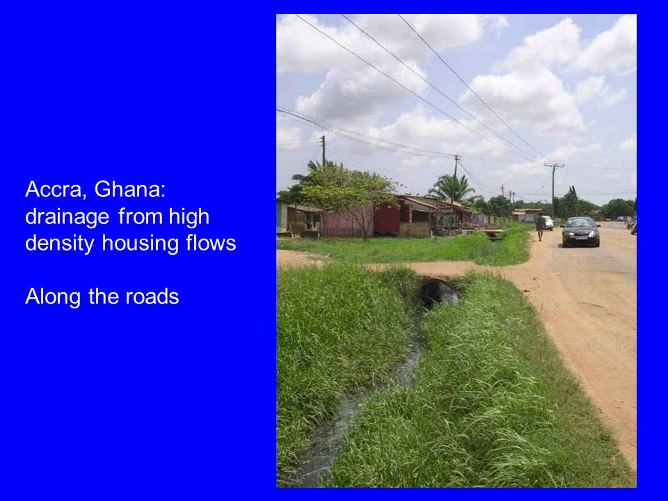 Accra, Ghana: drainage from high density housing flows Along the roads