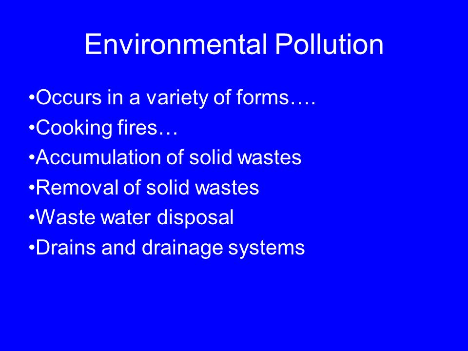 Environmental Pollution Occurs in a variety of forms….