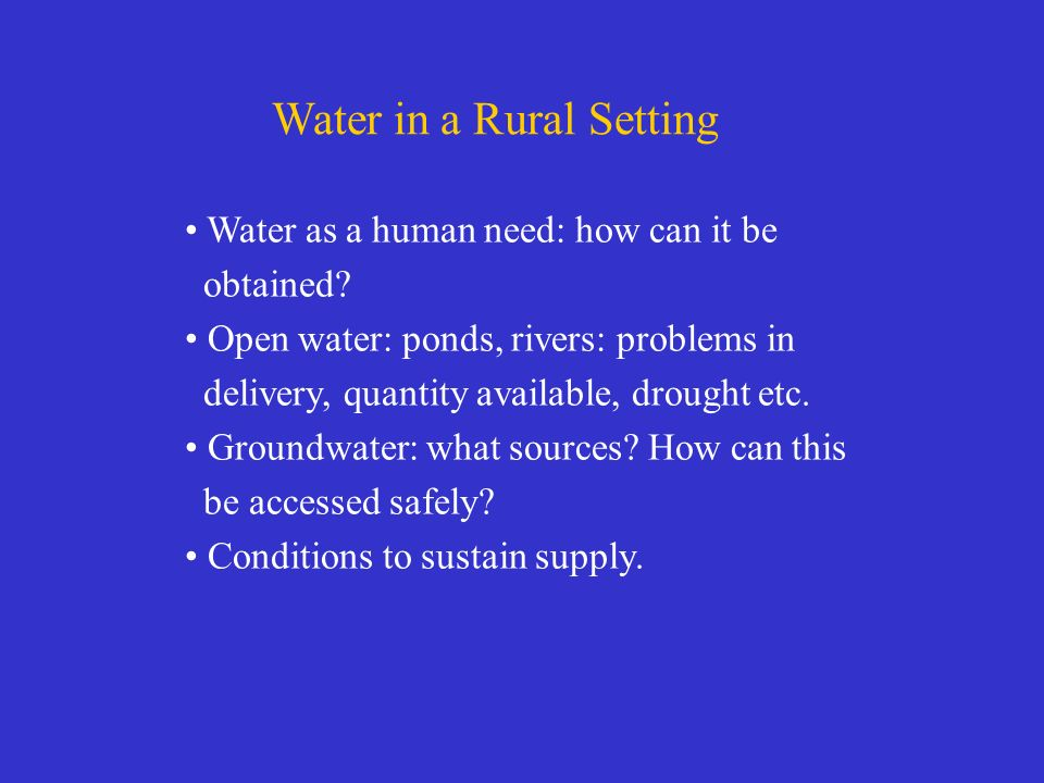 Water in a Rural Setting Water as a human need: how can it be obtained.