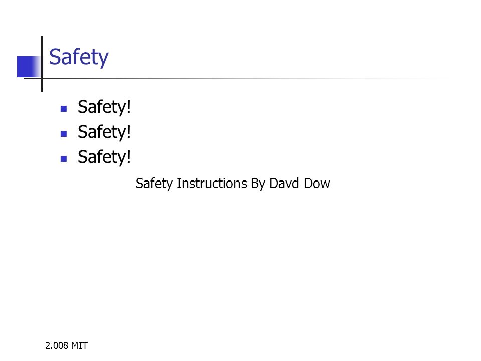 Safety Safety! Safety Instructions By Davd Dow